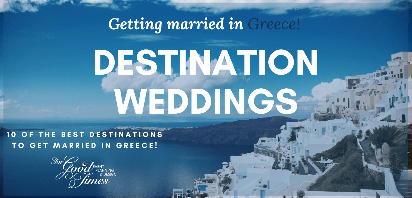 10 OF THE BEST DESTINATIONS TO GET MARRIED IN BEAUTIFUL GREECE - FOR GOOD TIMES EVENT PLANNING & DESIGN Agency
